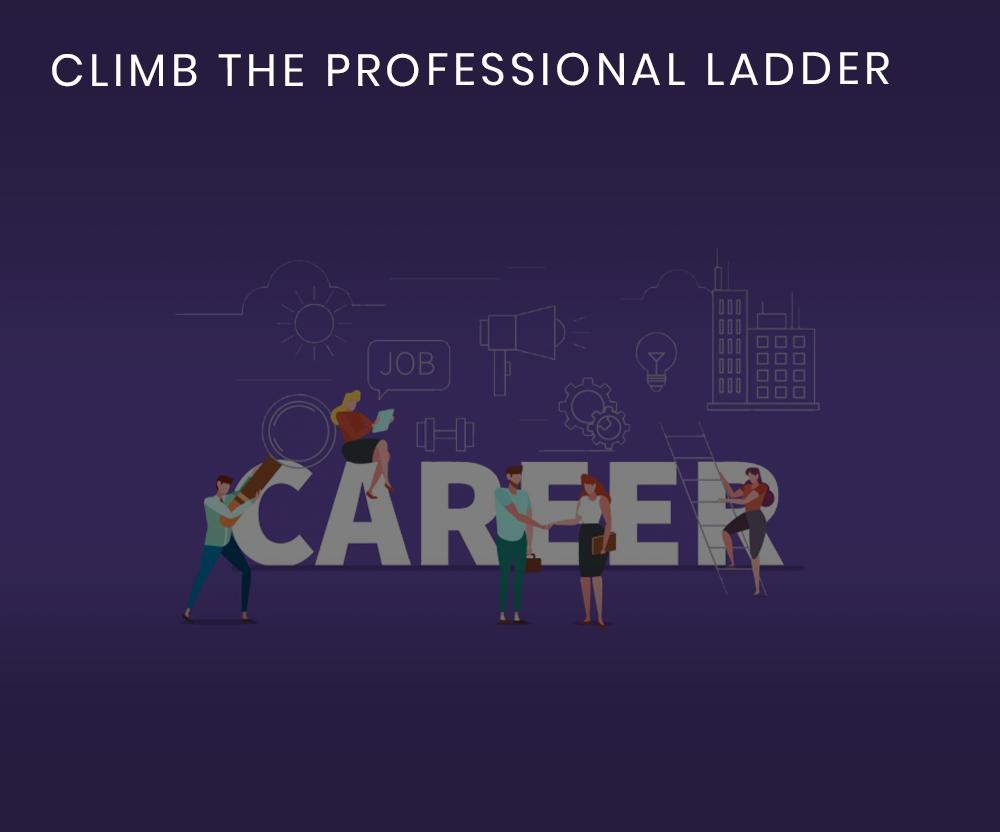 Climb the professional ladder