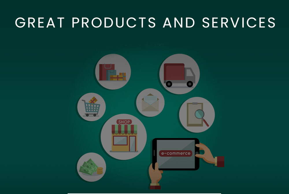 GREAT PRODUCTS AND SERVICES